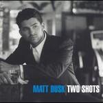 Matt Dusk, Two Shots
