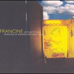 Francine, 28 Plastic Blue Versions of Endings Without You