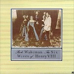 Rick Wakeman, The Six Wives of Henry VIII