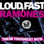 Ramones, Loud, Fast Ramones: Their Toughest Hits