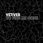 Vetiver, To Find Me Gone