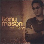Tony Mason, Real with You