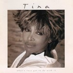 Tina Turner, What's Love Got to Do With It