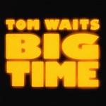 Tom Waits, Big Time