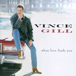 Vince Gill, When Love Finds You