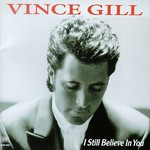 Vince Gill, I Still Believe In You