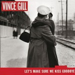 Vince Gill, Let's Make Sure We Kiss Goodbye