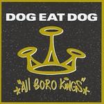 Dog Eat Dog, All Boro Kings