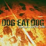 Dog Eat Dog, Walk With Me