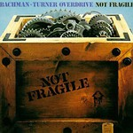 Bachman-Turner Overdrive, Not Fragile