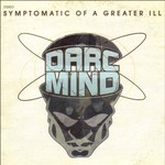 Darc Mind, Symptomatic of a Greater Ill