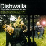 Dishwalla, And You Think You Know What Life's About