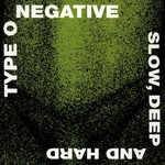 Type O Negative, Slow, Deep and Hard
