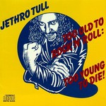 Jethro Tull, Too Old to Rock 'n' Roll: Too Young to Die! mp3