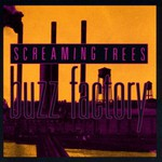 Screaming Trees, Buzz Factory
