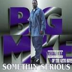 Big Mike, Somethin' Serious
