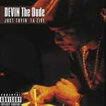 Devin the Dude, Just Tryin' ta Live
