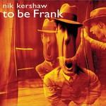 Nik Kershaw, To Be Frank
