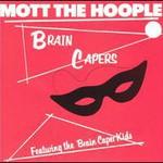 Mott the Hoople, Brain Capers