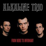 Alkaline Trio, From Here to Infirmary