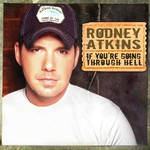 Rodney Atkins, If You're Going Through Hell