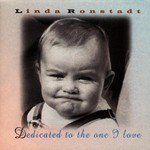 Linda Ronstadt, Dedicated to the One I Love
