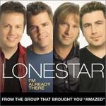 Lonestar, I'm Already There