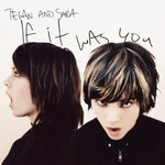 Tegan and Sara, If It Was You