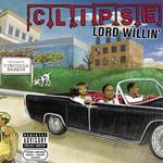 Clipse, Lord Willin'
