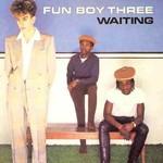 Fun Boy Three, Waiting