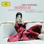 Anna Netrebko, Violetta Arias and Duets from Verdi's La Traviata