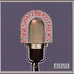 Lonesome Brothers, Mono