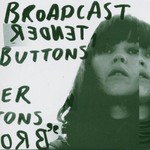 Broadcast, Tender Buttons