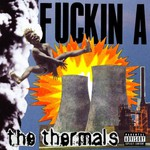 The Thermals, Fuckin A