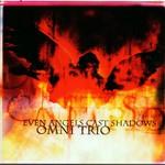 Omni Trio, Even Angels Cast Shadows