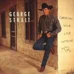 George Strait, Carrying Your Love With Me