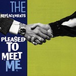 The Replacements, Pleased to Meet Me