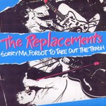 The Replacements, Sorry Ma, Forgot to Take Out the Trash