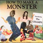 The Cramps, How To Make A Monster