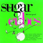 The Sugarcubes, Life's Too Good