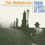 The Walkabouts, Train Leaves at Eight