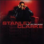 Stanley Clarke, 1, 2, to the Bass