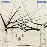 Icehouse, Flowers