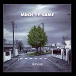 Much the Same, Survive