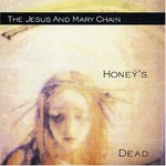 The Jesus and Mary Chain, Honey's Dead