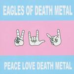 Eagles of Death Metal, Peace Love Death Metal