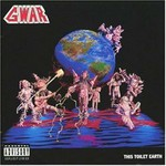 GWAR, This Toilet Earth