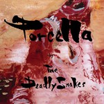 The Deadly Snakes, Porcella
