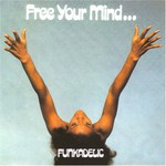 Funkadelic, Free Your Mind...And Your Ass Will Follow