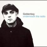 Goldenboy, Underneath the Radio